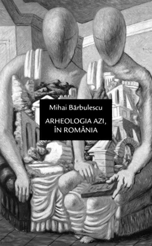 Un bilanț al arheologiei de ieri și de azi